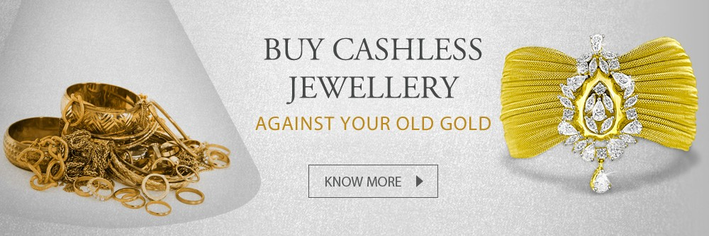 Buy CASHLESS Jewellery against your old gold